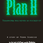 "Plan H – ""Teamwork was never so fucked-up"""